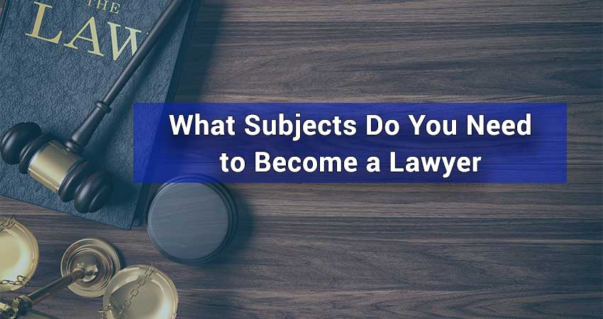 What-Subjects-Do-You-Need-to-Become-a-Lawyer