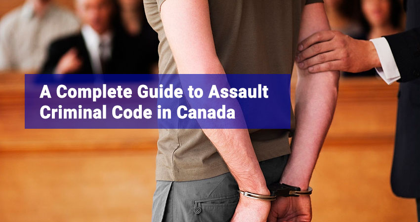 A Complete Guide to Assault Criminal Code in Canada