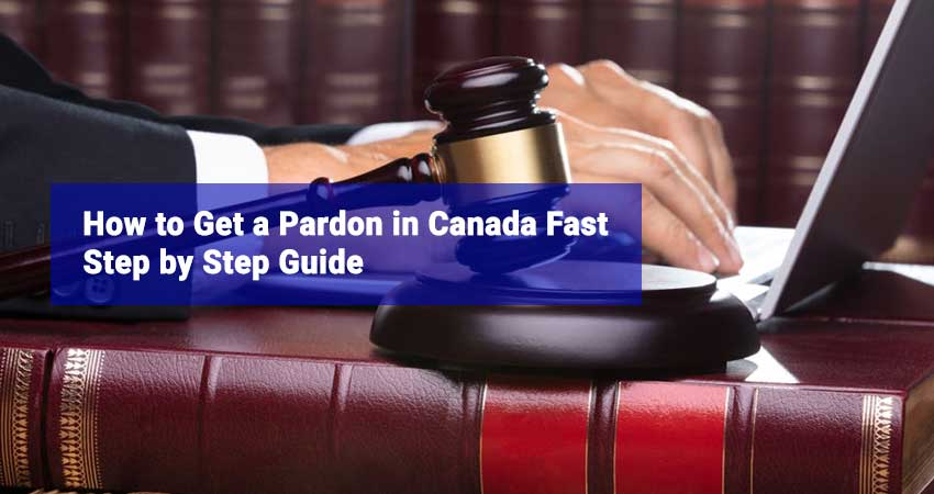 How-to-Get-a-Pardon-in-Canada-Fast-Step-by-Step-Guide